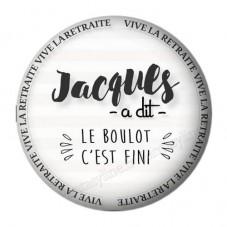 """Cabochon en Résine à Coller """"Jacques a dit Le Boulot c'est Fini"""" 25mm"""