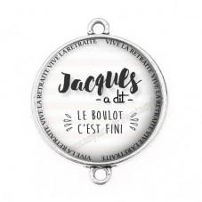 """Connecteur Cabochon en Résine """"Jacques a dit Le Boulot c'est Fini"""" 25mm"""